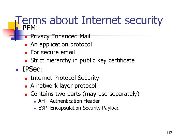 Terms about Internet security n PEM: n n n Privacy Enhanced Mail An application