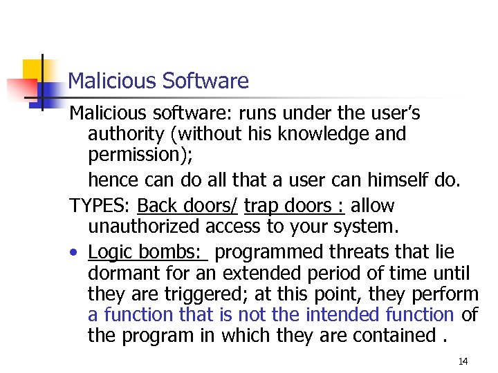Malicious Software Malicious software: runs under the user's authority (without his knowledge and permission);