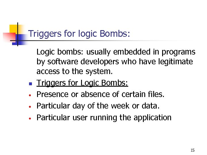 Triggers for logic Bombs: Logic bombs: usually embedded in programs by software developers who