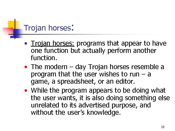 Trojan horses: • Trojan horses: programs that appear to have one function but actually