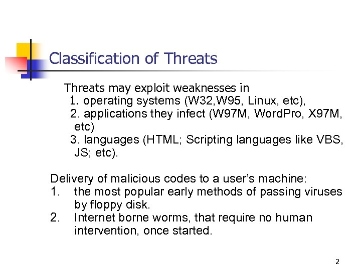 Classification of Threats may exploit weaknesses in 1. operating systems (W 32, W 95,