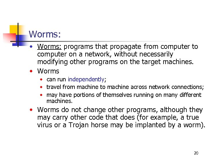 Worms: • Worms: programs that propagate from computer to computer on a network, without