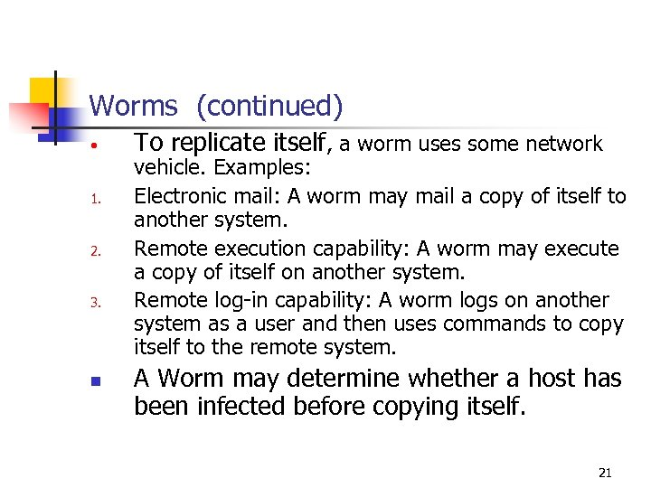 Worms (continued) • 1. 2. 3. n To replicate itself, a worm uses some