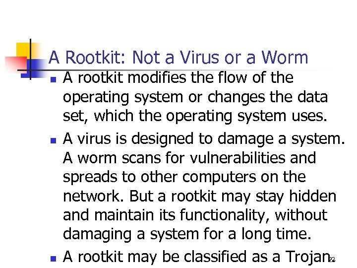 A Rootkit: Not a Virus or a Worm n n n A rootkit modifies