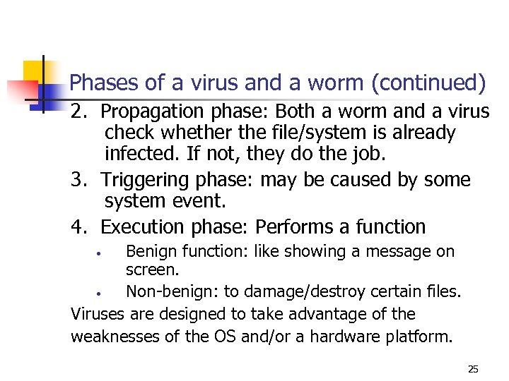 Phases of a virus and a worm (continued) 2. Propagation phase: Both a worm