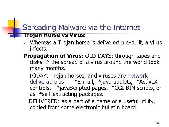 Spreading Malware via the Internet Trojan Horse vs Virus: • Whereas a Trojan horse