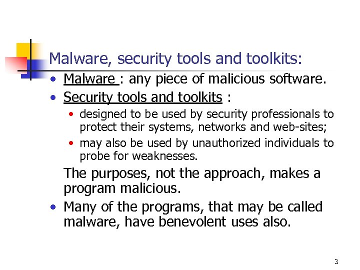 Malware, security tools and toolkits: • Malware : any piece of malicious software. •