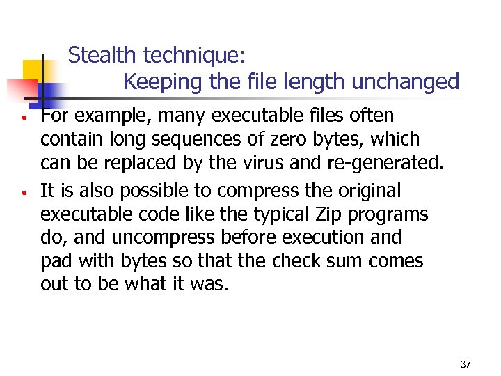 Stealth technique: Keeping the file length unchanged • • For example, many executable files