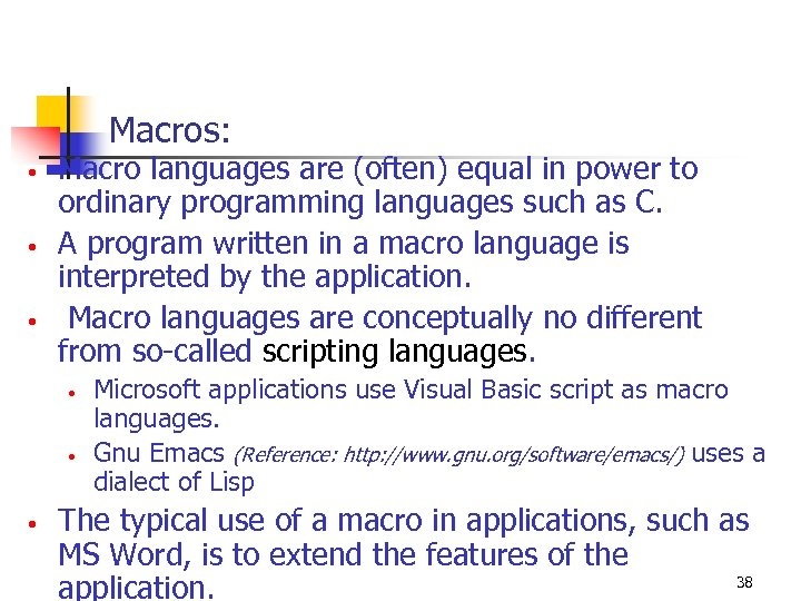 Macros: • • • Macro languages are (often) equal in power to ordinary programming