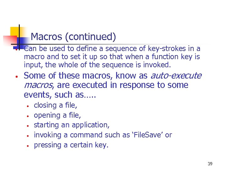 Macros (continued) • • Can be used to define a sequence of key-strokes in