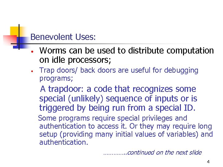 Benevolent Uses: • • Worms can be used to distribute computation on idle processors;