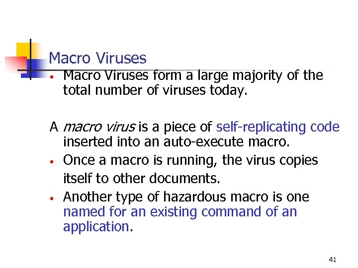 Macro Viruses • Macro Viruses form a large majority of the total number of