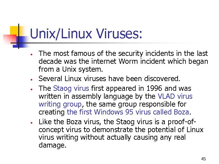 Unix/Linux Viruses: • • The most famous of the security incidents in the last