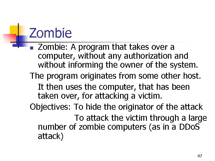 Zombie: A program that takes over a computer, without any authorization and without informing