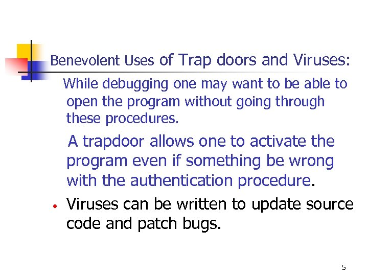 Benevolent Uses of Trap doors and Viruses: While debugging one may want to be