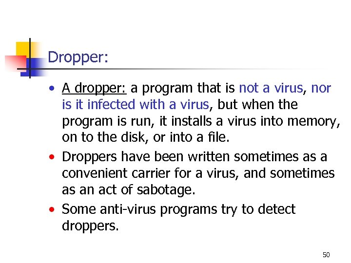 Dropper: • A dropper: a program that is not a virus, nor is it