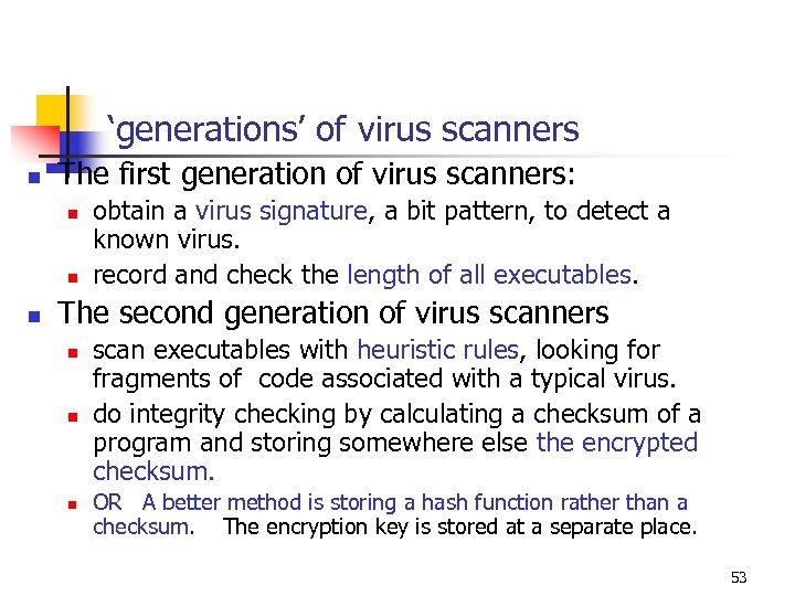 'generations' of virus scanners n The first generation of virus scanners: n n n
