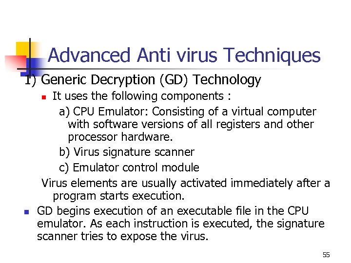 Advanced Anti virus Techniques 1) Generic Decryption (GD) Technology It uses the following components