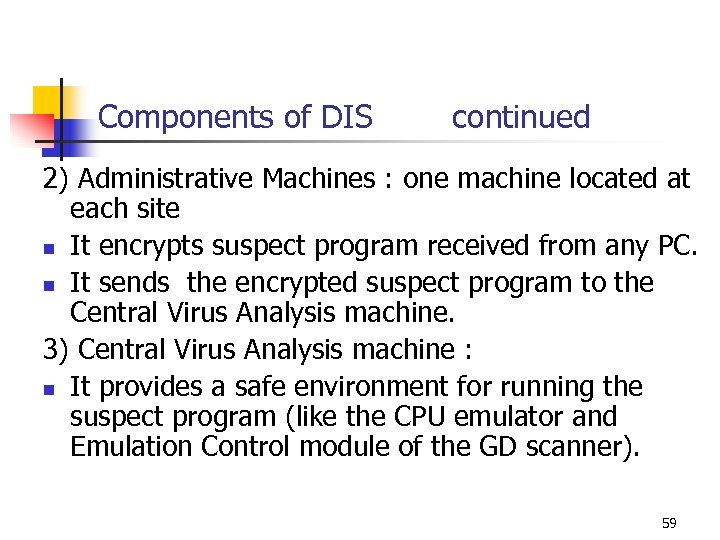 Components of DIS continued 2) Administrative Machines : one machine located at each site