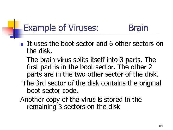 Example of Viruses: Brain It uses the boot sector and 6 other sectors on