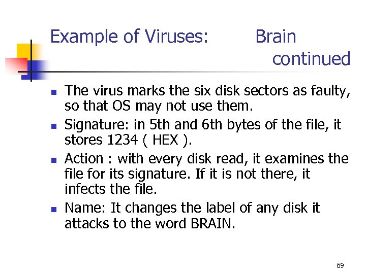 Example of Viruses: Brain continued n n The virus marks the six disk sectors