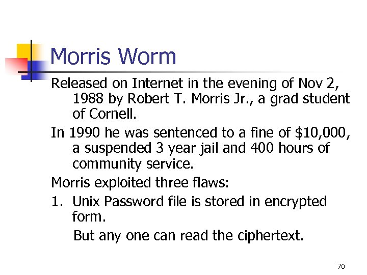 Morris Worm Released on Internet in the evening of Nov 2, 1988 by Robert