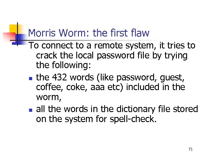 Morris Worm: the first flaw To connect to a remote system, it tries to