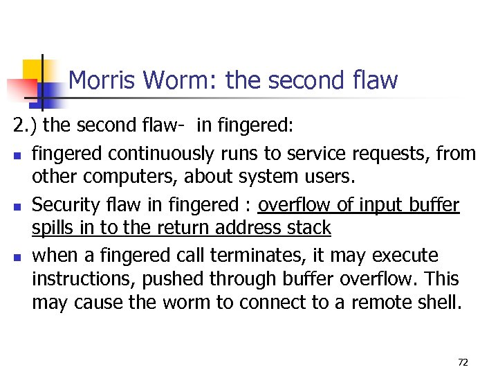 Morris Worm: the second flaw 2. ) the second flaw- in fingered: n fingered