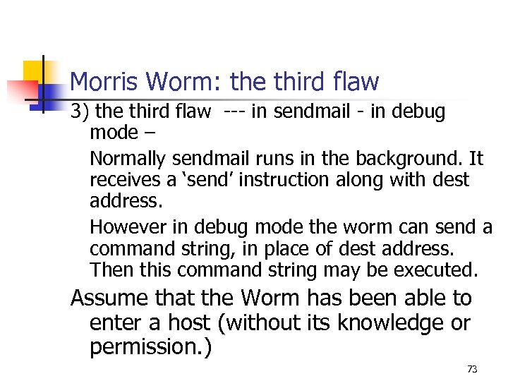 Morris Worm: the third flaw 3) the third flaw --- in sendmail - in