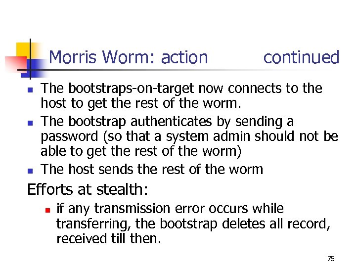 Morris Worm: action continued n n n The bootstraps-on-target now connects to the host
