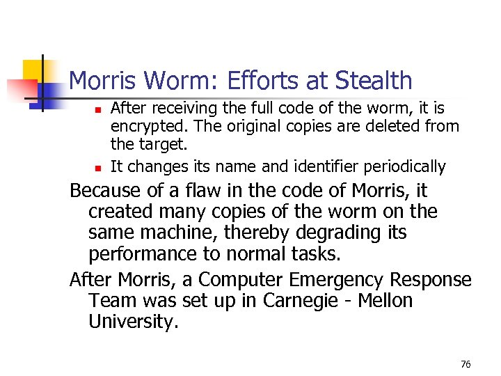 Morris Worm: Efforts at Stealth n n After receiving the full code of the