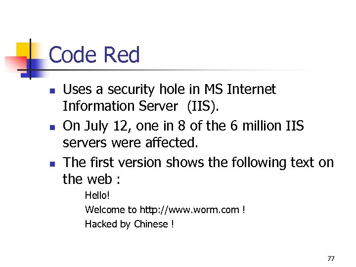 Code Red n n n Uses a security hole in MS Internet Information Server
