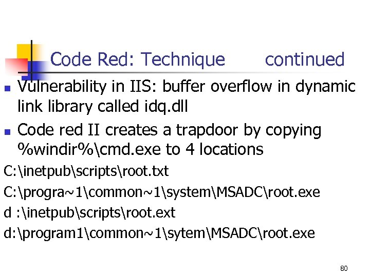 Code Red: Technique continued n n Vulnerability in IIS: buffer overflow in dynamic link