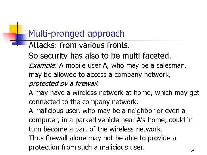 Multi-pronged approach Attacks: from various fronts. So security has also to be multi-faceted. Example: