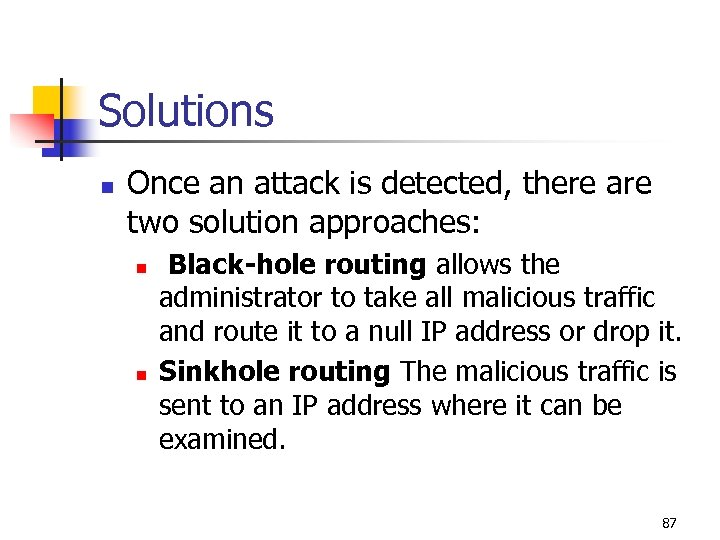 Solutions n Once an attack is detected, there are two solution approaches: n n