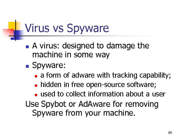 Virus vs Spyware n n A virus: designed to damage the machine in some