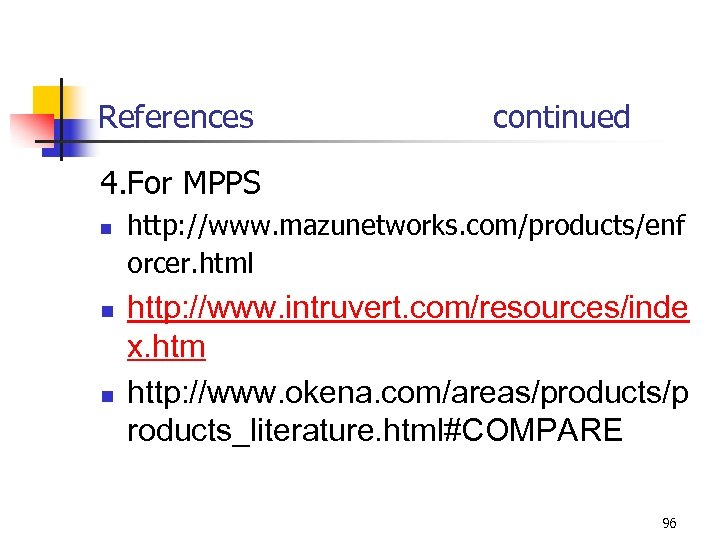 References continued 4. For MPPS n n n http: //www. mazunetworks. com/products/enf orcer. html