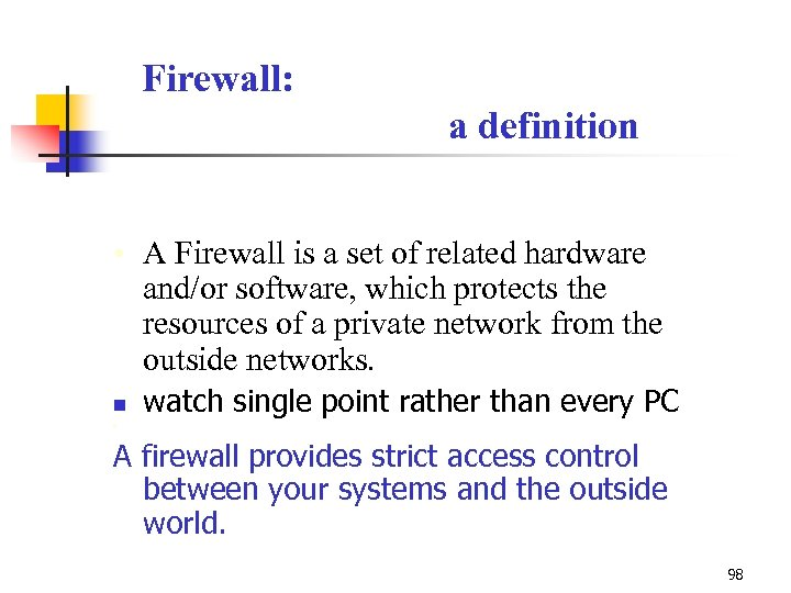 Firewall: a definition • A Firewall is a set of related hardware and/or software,