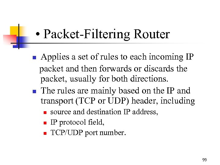 • Packet-Filtering Router Applies a set of rules to each incoming IP packet