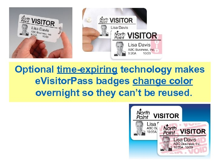 Optional time-expiring technology makes e. Visitor. Pass badges change color overnight so they can't