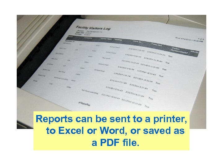 Reports can be sent to a printer, to Excel or Word, or saved as