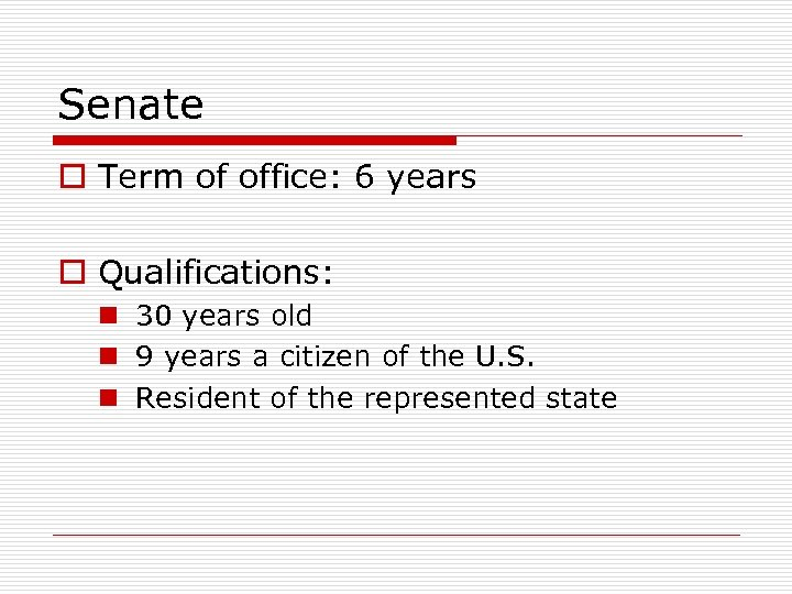 Senate o Term of office: 6 years o Qualifications: n 30 years old n