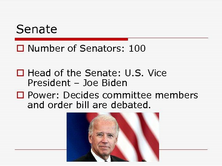Senate o Number of Senators: 100 o Head of the Senate: U. S. Vice