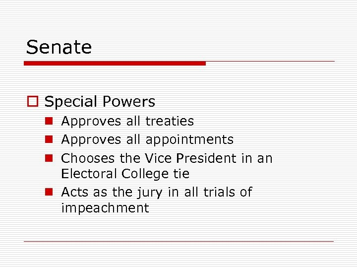 Senate o Special Powers n Approves all treaties n Approves all appointments n Chooses