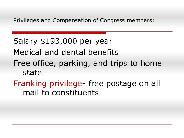 Privileges and Compensation of Congress members: Salary $193, 000 per year Medical and dental