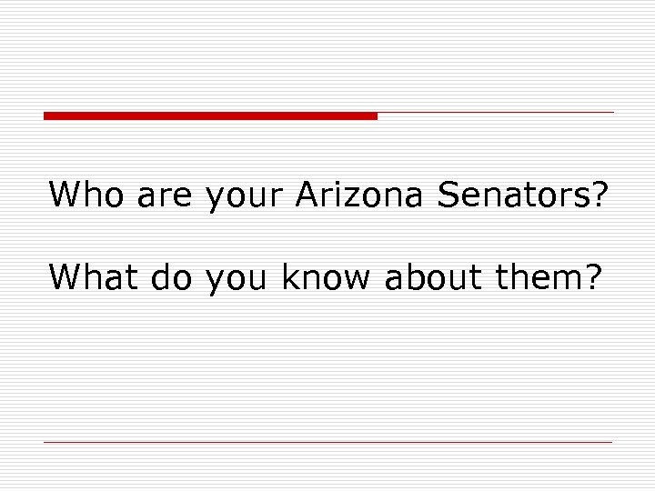 Who are your Arizona Senators? What do you know about them?