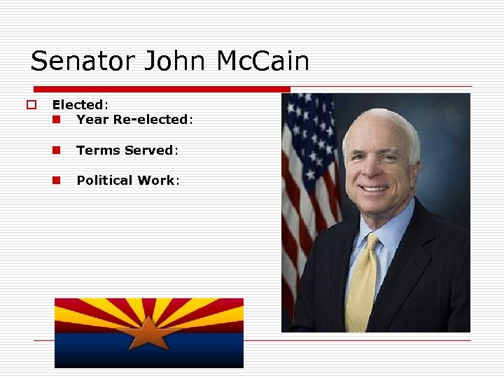 Senator John Mc. Cain o Elected: n Year Re-elected: n Terms Served: n Political