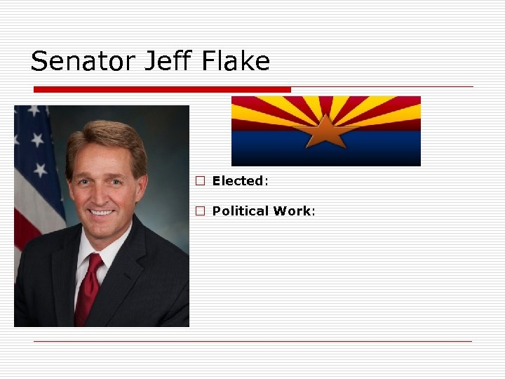 Senator Jeff Flake Elected: Political Work: