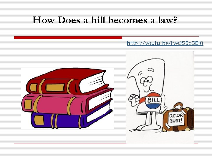 How Does a bill becomes a law? http: //youtu. be/tye. J 55 o 3