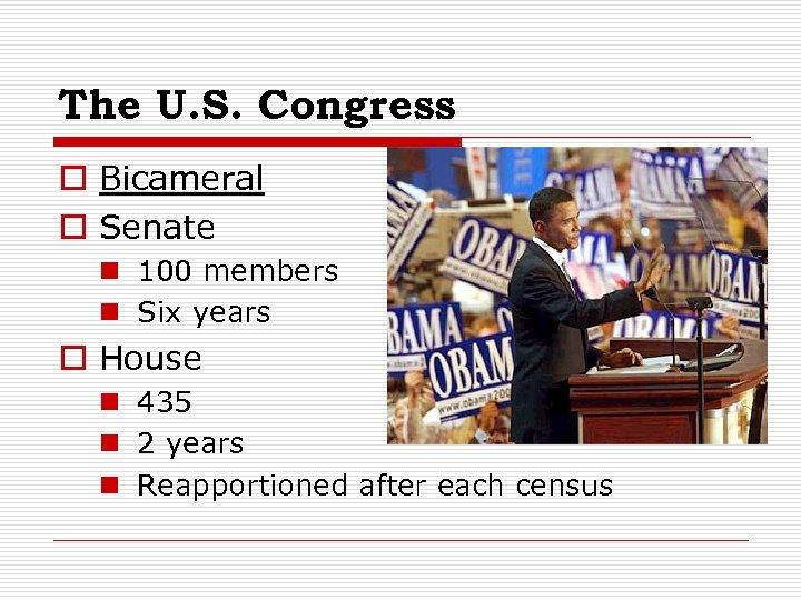 The U. S. Congress o Bicameral o Senate n 100 members n Six years